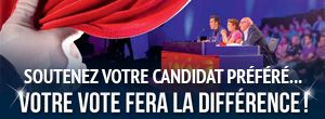 Soutenez votre candidat pr&eacute;f&eacute;r&eacute;... Votre vote fera la diff&eacute;rence !
